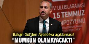"""Bakan Gül'den Ayasofya açıklaması! """"Mümkün olamayacaktı"""""""