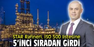 STAR Rafineri, İSO 500 listesine 5'inci sıradan girdi