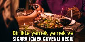 Birlikte yemek yemek ve sigara içmek güvenli değil!