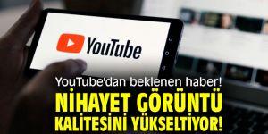 YouTube'dan beklenen haber! Nihayet görüntü kalitesini yükseltiyor!