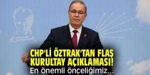 CHP'li Öztrak'tan flaş kurultay açıklaması! En önemli önceliğimiz...
