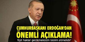 Cumhurbaşkanı Erdoğan'dan önemli açıklama! 'Eşit haklar gecikmeksizin teslim etmelidir'