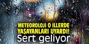 Meteoroloji Genel Müdürlüğü o illerde yaşayanları uyardı! Sert geliyor