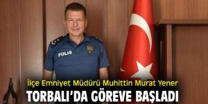 Torbalı İlçe Emniyet Müdürü Muhittin Murat Yener göreve başladı