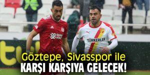 Göztepe, Sivasspor ile karşı karşıya gelecek!