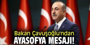 Bakan Çavuşoğlu'ndan Ayasofya mesajı!
