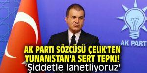 AK Parti Sözcüsü Çelik'ten Yunanistan'a sert tepki! 'Şiddetle lanetliyoruz'