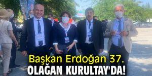 Başkan Erdoğan 37. Olağan Kurultay'da!