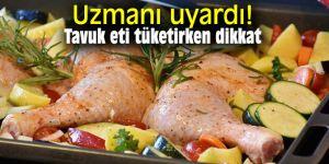 Tavuk eti tüketirken bunlara dikkat edin