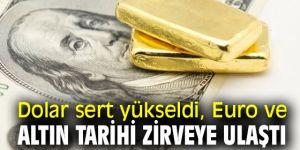 Dolar sert yükseldi, Euro ve altın tarihi zirvede!