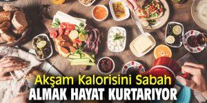 Dikkat! Akşam Kalorisini Sabah Almak Hayat Kurtarıyor
