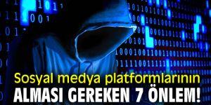 Sosyal medya platformlarının alması gereken 7 önlem!