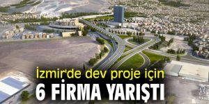 İzmir'de dev proje için 6 firma yarıştı