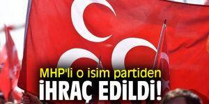 MHP'li o isim partiden ihraç edildi!
