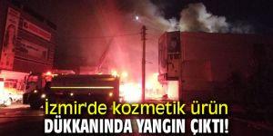 İzmir'de kozmetik ürün dükkanında yangın çıktı!