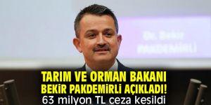 Bakan Pakdemirli açıkladı! 63 milyon TL ceza kesildi