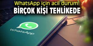 WhatsApp için acil durum! Bir çok kişi tehlikede