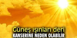 Dikkat! Güneş ışınları deri kanserine neden olabilir