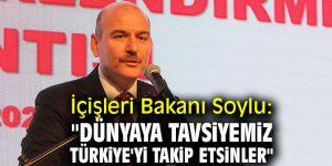 """Bakan Soylu: """"Dünyaya tavsiyemiz Türkiye'yi takip etsinler"""""""