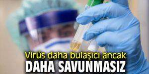 Virüs daha bulaşıcı ancak daha savunmasız!