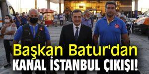 Başkan Batur'dan Kanal İstanbul çıkışı!