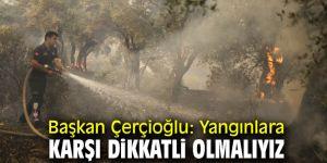 """Çerçioğlu, """"Yangınlara karşı dikkatli olmalıyız"""""""