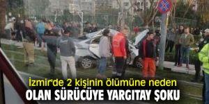İzmir'de 2 kişinin ölümüne neden olan sürücüye Yargıtay şoku