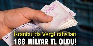 İstanbul'da Vergi tahsilatı 188 milyar TL oldu!