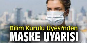 Bilim Kurulu Üyesi'nden maske uyarısı