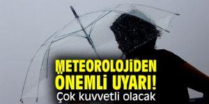 Meteorolojiden önemli uyarı! Çok kuvvetli olacak