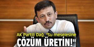 """AK Partili Dağ, """"Su meselesine çözüm üretin!"""""""