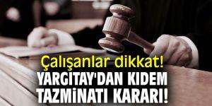 Çalışanlar dikkat! Yargıtay'dan kıdem tazminatı kararı!