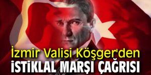 İzmir Valisi Köşger'den İstiklal Marşı çağrısı