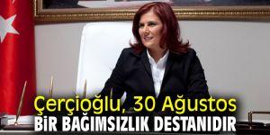 Çerçioğlu, 30 Ağustos bir bağımsızlık destanıdır