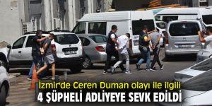 İzmir'de Ceren Duman olayı ile ilgili 4 şüpheli adliyeye sevk edildi