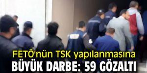 FETÖ'nün TSK yapılanmasına büyük darbe: 59 gözaltı