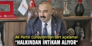 """AK Partili Günaydın'dan sert açıklama! """"Halkından intikam alıyor"""""""
