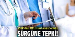 CHP'den DEÜ Hastanesi'ndeki sürgüne tepki!