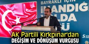 AK Partili Kırkpınar'dan değişim ve dönüşüm vurgusu