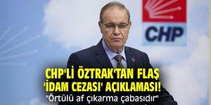 """CHP'li Öztrak'tan flaş 'idam cezası' açıklaması! """"Örtülü af çıkarma çabasıdır"""""""