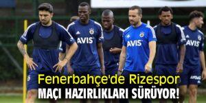 Fenerbahçe'de Rizespor maçı hazırlıkları sürüyor!