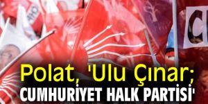 Polat, 'Ulu Çınar; Cumhuriyet Halk Partisi'