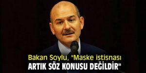 """Bakan Soylu, """"Maske istisnası artık söz konusu değildir"""""""