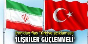 İran'dan flaş Türkiye açıklaması! 'İlişkiler güçlenmeli'