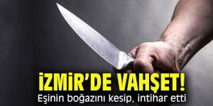 İzmir'de vahşet! Eşinin boğazını kesip, intihar etti