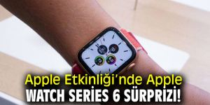 Apple Watch Series 6 sürprizi!