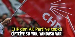 CHP'den AK Parti'ye tepki! Çiftçiye su yok, yandaşa var!