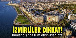İzmirliler dikkat! Bunlar dışında tüm etkinlikler iptal