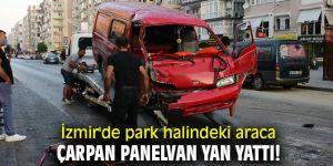 İzmir'de park halindeki araca çarpan panelvan yan yattı!