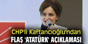CHP'li Kaftancıoğlu'ndan flaş 'Atatürk' açıklaması